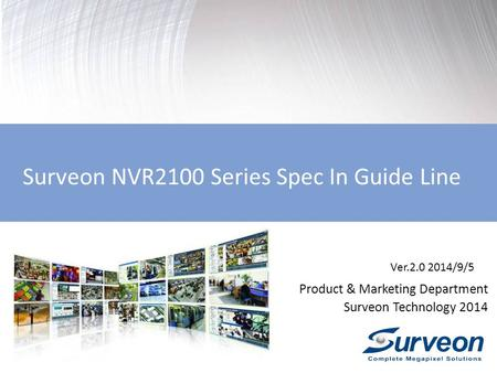 Surveon NVR2100 Series Spec In Guide Line Product & Marketing Department Surveon Technology 2014 Ver.2.0 2014/9/5.
