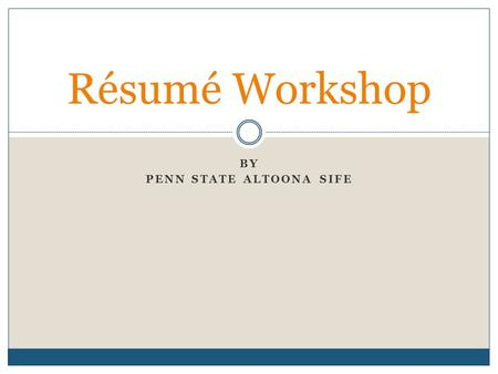 BY PENN STATE ALTOONA SIFE Résumé Workshop. Résumé Summarizes:  Education  Employment  Skills and Qualifications  Awards, Honors, and Activities Provides.