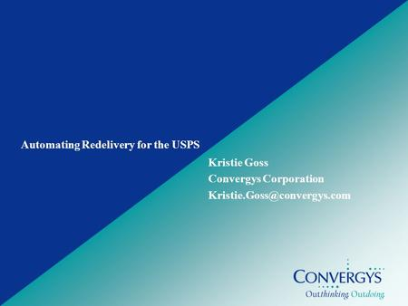 Convergys Confidential and Proprietary Automating Redelivery for the USPS Kristie Goss Convergys Corporation