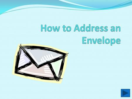 A Completed Envelope Must Include…. Return address Address Stamp.