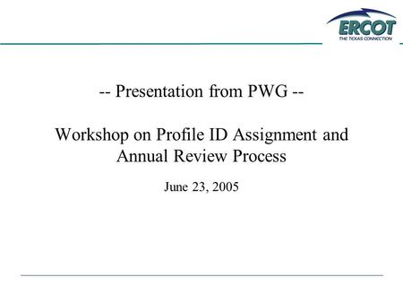 -- Presentation from PWG -- Workshop on Profile ID Assignment and Annual Review Process June 23, 2005.