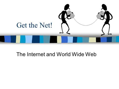 Get the Net! The Internet and World Wide Web. Networks n A network is a collection of computers connected together so that they can share information.