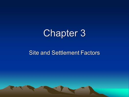 Chapter 3 Site and Settlement Factors. Site Factors This term refers to the physical landscape of the location. Examples of site factors include: Transportation: