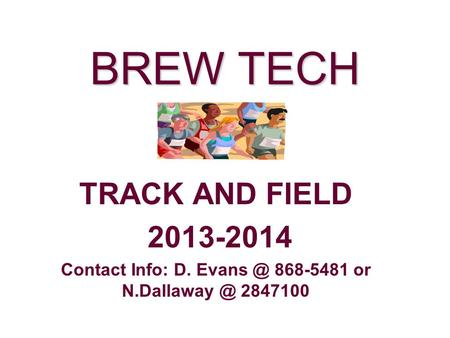 BREW TECH TRACK AND FIELD 2013-2014 Contact Info: D. 868-5481 or 2847100.