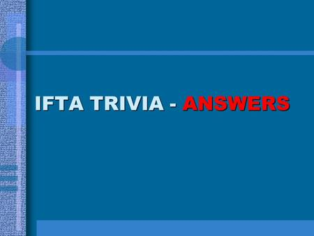 IFTA TRIVIA - ANSWERS. IFTA TRIVIA – ANSWERS - #1 IFTA, Inc. was incorporated as a not- for-profit corporation in Arizona in what year? 1991.
