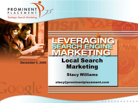 Local <strong>Search</strong> Marketing Stacy Williams December 5, 2006.