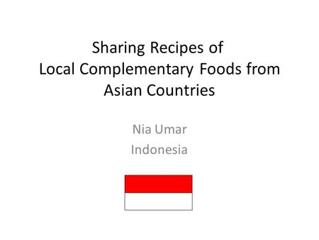 Sharing Recipes of Local Complementary Foods from Asian Countries Nia Umar Indonesia.