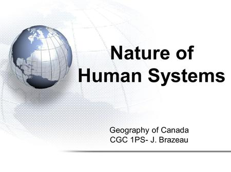 Geography of Canada CGC 1PS- J. Brazeau Nature of Human Systems.