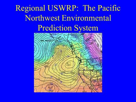 Regional USWRP: The Pacific Northwest Environmental Prediction System.