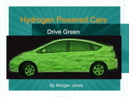 Hydrogen Powered Cars Drive Green By Morgan Jones.
