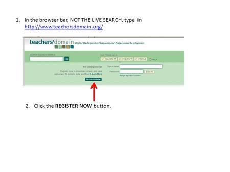 1.In the browser bar, NOT THE LIVE SEARCH, type in   2.Click the REGISTER NOW button.