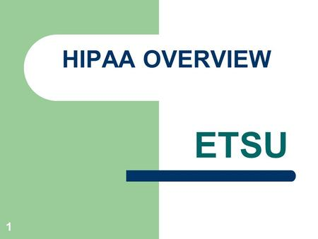 1 HIPAA OVERVIEW ETSU. 2 What is HIPAA? Health Insurance Portability and Accountability Act.
