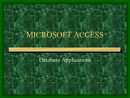 MICROSOFT ACCESS Database Applications. Database Management System A database is a collection of organized data whose elements are in some way related.