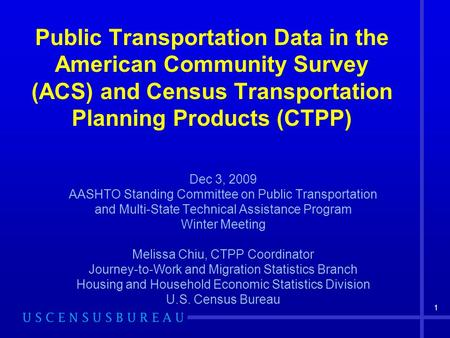 1 Public Transportation Data in the American Community Survey (ACS) and Census Transportation Planning Products (CTPP) Dec 3, 2009 AASHTO Standing Committee.