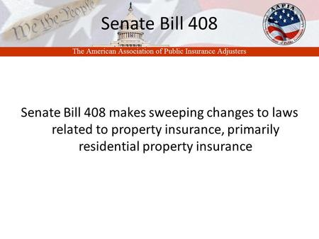 Senate Bill 408 Senate Bill 408 makes sweeping changes to laws related to property insurance, primarily residential property insurance.