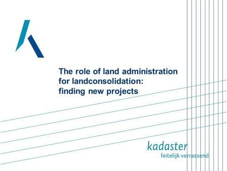 The role of land administration for landconsolidation: finding new projects.