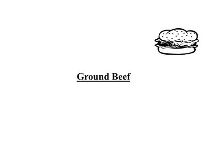 Ground Beef. Definitions: A. Ground Beef: uncooked beef B. Hamburger: cooked ground beef What information is given on a label which is on a package of.