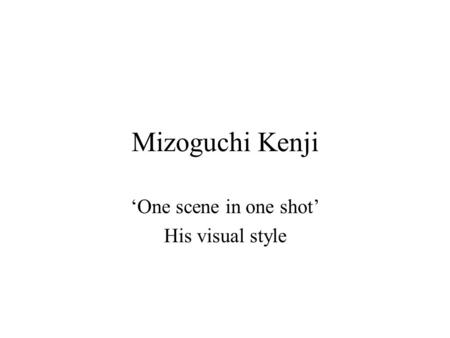 Mizoguchi Kenji 'One scene in one shot' His visual style.