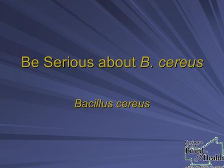 Be Serious about B. cereus
