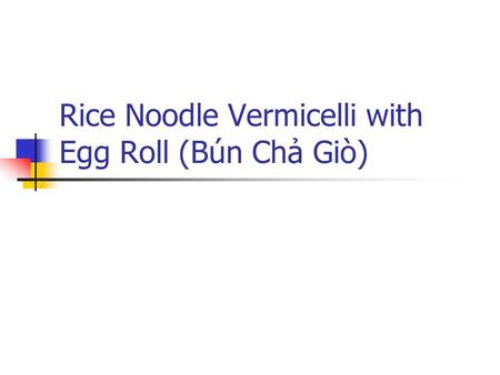 Rice Noodle Vermicelli with Egg Roll (Bún Chả Giò)