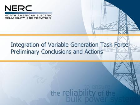 Integration of Variable Generation Task Force Preliminary Conclusions and Actions.