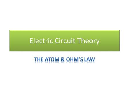 Electric Circuit Theory. First, lets look at the Atom Electron Neutron Proton Nucleus Orbit.