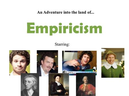 An Adventure into the land of... Starring: Empiricism.