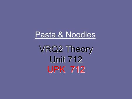 "Pasta & Noodles VRQ2 Theory Unit 712 UPK 712. Origins of Pasta Pasta means ""paste"" or ""dough"" in Italian It is one of the simplest forms of cereal product."