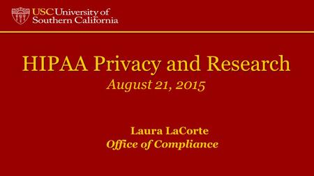 HIPAA Privacy and Research HIPAA Privacy and Research August 21, 2015 Laura LaCorte Office of Compliance.