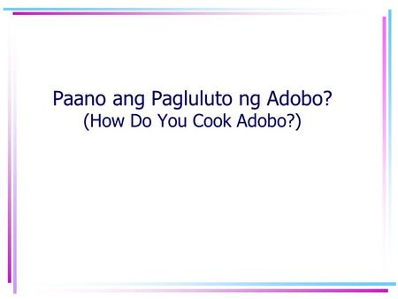 Paano ang Pagluluto ng Adobo? (How Do You Cook Adobo?)