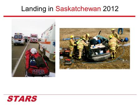 Landing in Saskatchewan 2012.  STARS stands for Shock Trauma Air Rescue Society. We are a Non-Profit, Charitable Organization that provides helicopter-based.