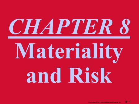 8 - 1 Copyright  2003 Pearson Education Canada Inc. CHAPTER 8 Materiality and Risk.