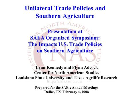 Unilateral Trade Policies and Southern Agriculture Presentation at SAEA Organized Symposium: The Impacts U.S. Trade Policies on Southern Agriculture Lynn.