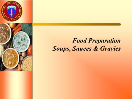 Food Preparation Soups, Sauces & Gravies. Lesson Objectives Explain the different types of and proper procedures for preparing soups, sauces and gravies.