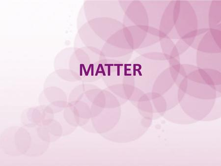 MATTER. What is matter? Matter is everything around you. Matter is anything made of atoms and molecules. Matter is anything that has a mass. Matter is.