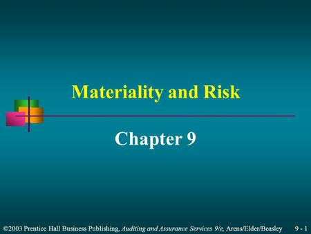 ©2003 Prentice Hall Business Publishing, Auditing and Assurance Services 9/e, Arens/Elder/Beasley 9 - 1 Materiality and Risk Chapter 9.