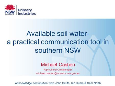 Available soil water- a practical communication tool in southern NSW Michael Cashen Agricultural Climatologist Acknowledge.