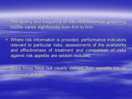  The quality and frequency of risk information for governing bodies varies significantly from firm to firm.  Where risk information is provided, performance.