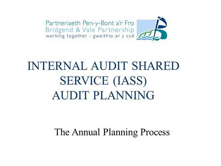 INTERNAL AUDIT SHARED SERVICE (IASS) AUDIT PLANNING The Annual Planning Process.