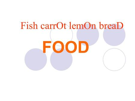 Fish carrOt lemOn breaD FOOD. The main aim of the lesson to know new information about profession «Chef» to learn new words to practice some vocabulary.