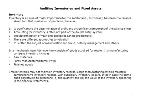 1 Auditing Inventories and Fixed Assets 1 Inventory Inventory is an area of major importance for the auditor and, historically, has been the balance sheet.
