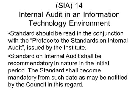 "(SIA) 14 Internal Audit in an Information Technology Environment Standard should be read in the conjunction with the ""Preface to the Standards on Internal."