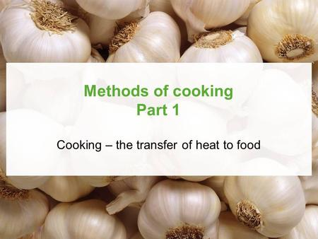 Published by Hodder Education © 2010 D Foskett, J Campbell and P Paskins Methods of cooking Part 1 Cooking – the transfer of heat to food.