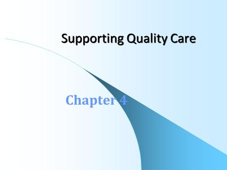 Supporting Quality Care Chapter 4. Standards for Evaluating Health Care Types of standards – Structural standards – Process standards – Outcome standards.