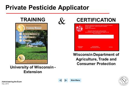 Main Menu Private Pesticide Applicator TRAINING CERTIFICATION Wisconsin Department of Agriculture, Trade and Consumer Protection University of Wisconsin.