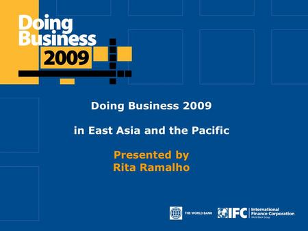 Click to edit Master title style Doing Business 2009 in East Asia and the Pacific Presented by Rita Ramalho.
