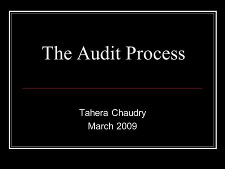 The Audit Process Tahera Chaudry March 2009. Clinical audit A quality improvement process that seeks to improve patient care and outcomes through systematic.