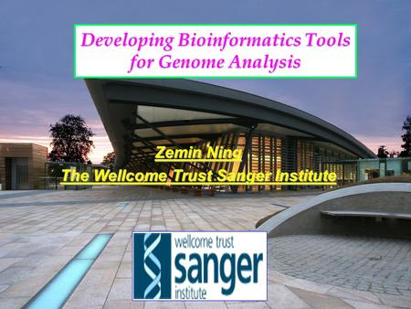Developing Bioinformatics Tools for Genome Analysis Zemin Ning The Wellcome Trust Sanger Institute.