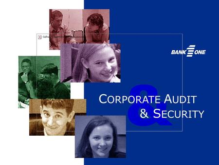 & C ORPORATE A UDIT & S ECURITY. Who We Are A Snapshot of BANK ONE & CORPORATE AUDIT & SECURITY.