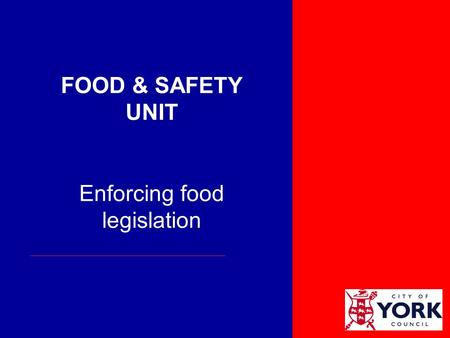 FOOD & SAFETY UNIT Enforcing food legislation. City of York Population - ~195,000 7.1 million visitors to York £443 million contribution to economy.